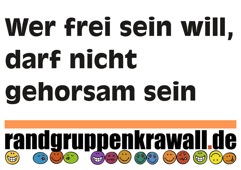 Wer frei sein will, darf nicht gehorsam sein  (Plus Randgruppenkrawall.de-Logo)